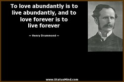 To love abundantly is to 