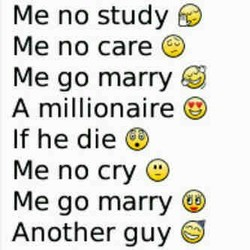 Me no study 