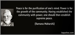 Peace is for the purification of one's mind. Power is for 