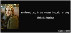 You know, Lisa, for the longest time, did not sing. 