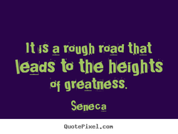 It IS a rough road that 