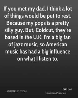If you met my dad, I think a lot 