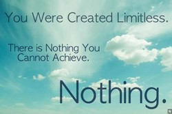 You Were Created Limitless. 