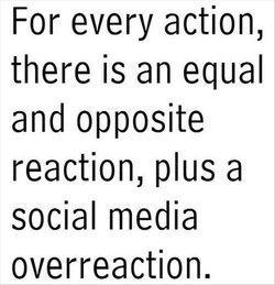 For every action, 