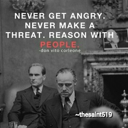 NEVER GET ANGRY. 
