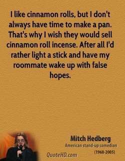 I like cinnamon rolls, but I don't 