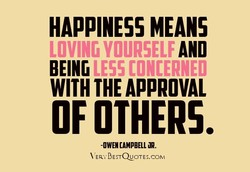 MEANS LOVING VOUR5ELF AND BEING WITH APPROVAL OF OTHERS. -OWENCAMPBELLJR. ERVBESTQUOTES.COM