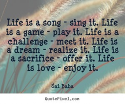 'Life ig a gong - sing it.. e 
