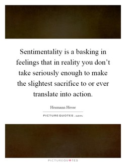 Sentimentality is a basking in 