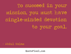 To succeed in your 