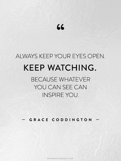 ALWAYS KEEP YOUR EYES OPEN 