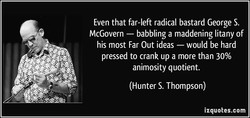 Even that far-left radical bastard George S. 