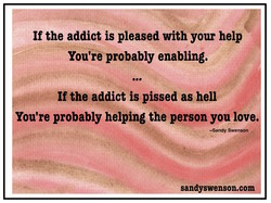 If the addict is pleased with your help 