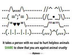 It takes a person with no soul to hurt helpless animals 