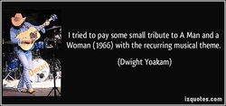I tried to pay some small tribute to A Man and a 