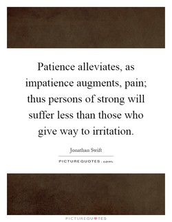 Patience alleviates, as 