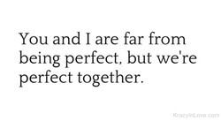 You and I are far from 
