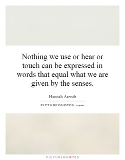 Nothing we use or hear or 