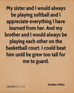 My sister and I would always 