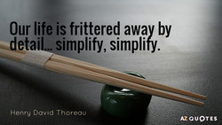 Our life is frittered away by 