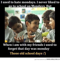 I used to hate mondays. I never liked to 