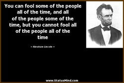 You can fool some of the people 