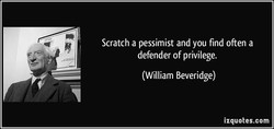 Scratch a pessimist and you find often a 