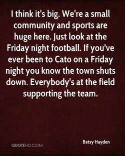 I think it's big. We're a small 