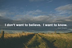 I don't want to believe. I want to know. 