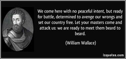 We come here with no peaceful intent, but ready 