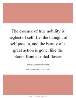 The essence of true nobility is 