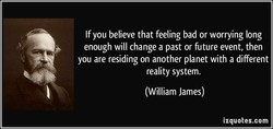 If you believe that feeling bad or worrying long 