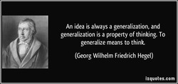 An idea is always a generalization, and 