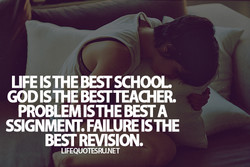 LIFE IS THE BESTSCHOOL 