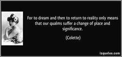 For to dream and then to return to reality only means 