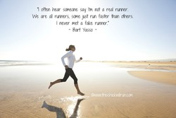 Ill Hen hear someone say Im not a real runner. 
