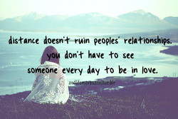 distance doesn't-ruin peoples relationships. 