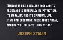 'AMERICA IS LIKE A HEALTHY BODY AND ITS RESISTANCE IS THREEFOLD: ITS PATRIOTISM, ITS MORALITY, AND ITS SPIRITUAL LIFE. IF WE CAN UNDERMINE THESE THREE AREAS, AMERICA WILL COLLAPSE FROM WITHIN.