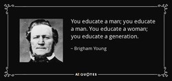 You educate a man; you educate 