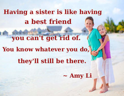 Having a sister is like having 