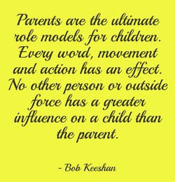 Patents aw the ultimate rote modetsfov c/lddzen Egezg wozd, mocanent and action has an effect No othevpezson ov outside fozce has a greatev influence on child than the parent - Bob Keeshan