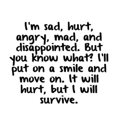 I'm sad, hurt, 