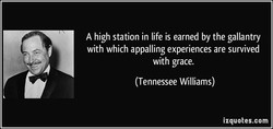 A high station in life is earned by the gallantry 
