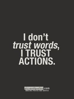 I don't trust words, I TRUST ACTIONS. icsand uotes , AMAZING PHOTOS AND QUOTES