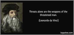Threats alone are the weapons of the 