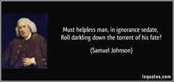 Must helpless man, in ignorance sedate, 