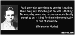 Read, every day, something no one else is reading. 