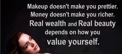 Makeup doesn't make you prettier. 