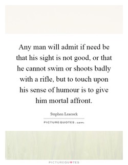 Any man will admit if need be 