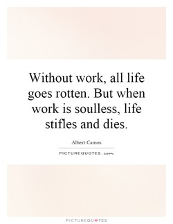 Without work, all life 